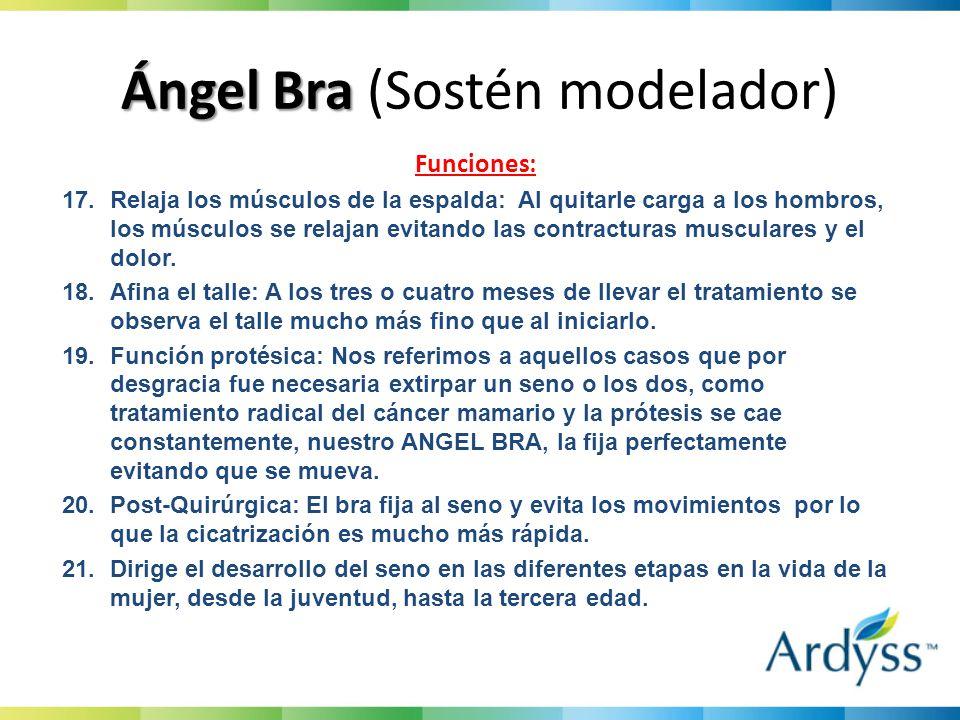 Ángel Bra Ángel Bra (Sostén modelador) Funciones: 17.Relaja los músculos de la espalda: Al quitarle carga a los hombros, los músculos se relajan evitando las contracturas musculares y el dolor.