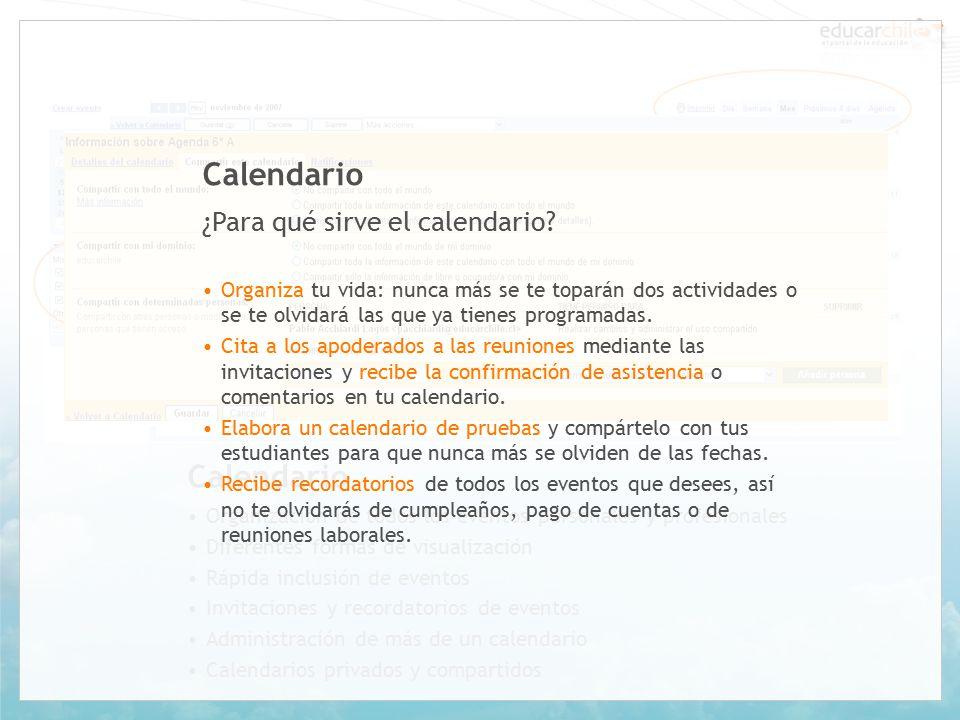 Calendario Organización de todos los eventos personales y profesionales Diferentes formas de visualización Rápida inclusión de eventos Invitaciones y recordatorios de eventos Administración de más de un calendario Calendarios privados y compartidos Calendario ¿Para qué sirve el calendario.