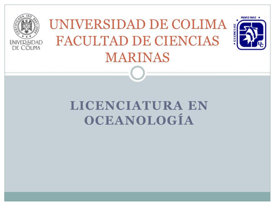 LICENCIATURA EN OCEANOLOGÍA UNIVERSIDAD DE COLIMA FACULTAD DE CIENCIAS MARINAS