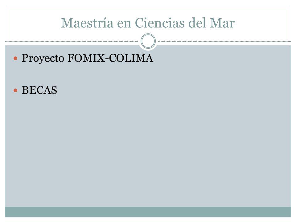 Maestría en Ciencias del Mar Proyecto FOMIX-COLIMA BECAS
