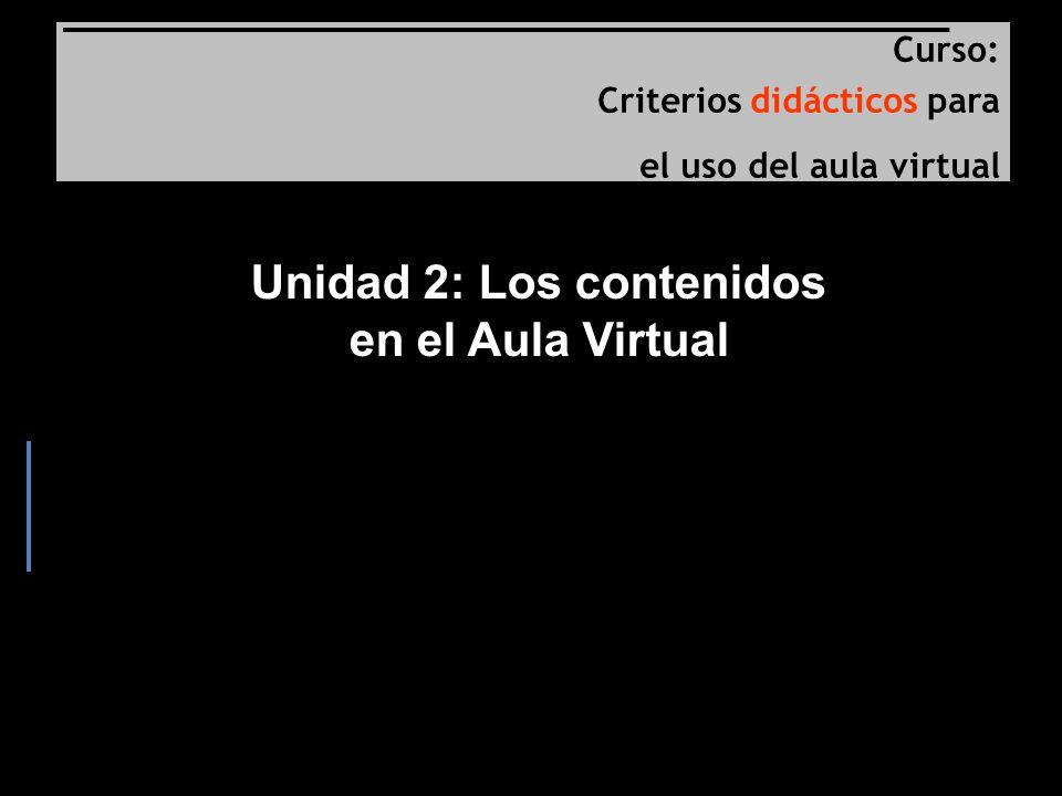 Curso: Criterios didácticos para el uso del aula virtual Unidad 2: Los contenidos en el Aula Virtual