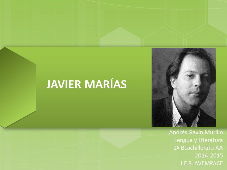 JAVIER MARÍAS Andrés Gavín Murillo Lengua y Literatura 2º Bcachillerato AA 2014-2015 I.E.S.
