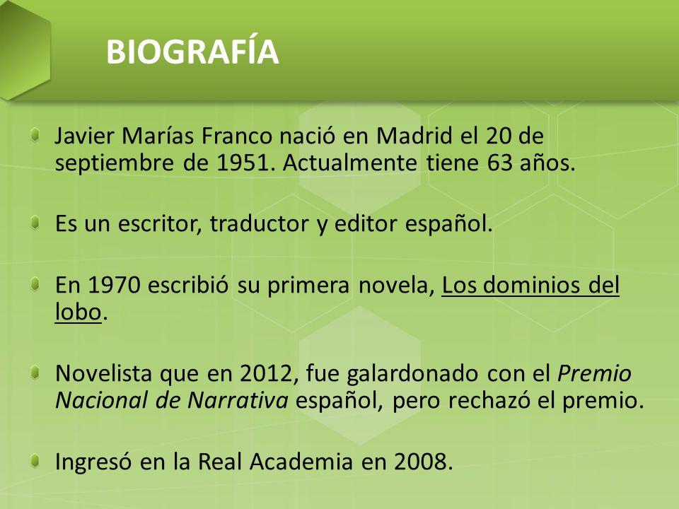 BIOGRAFÍA Javier Marías Franco nació en Madrid el 20 de septiembre de 1951.