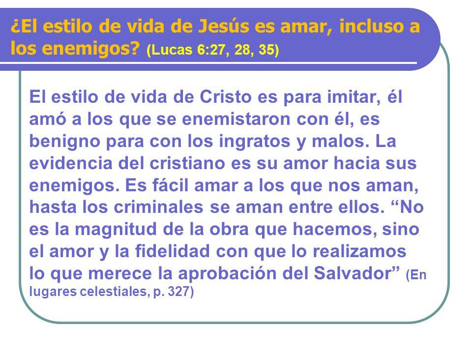 El estilo de vida de Cristo es para imitar, él amó a los que se enemistaron con él, es benigno para con los ingratos y malos.