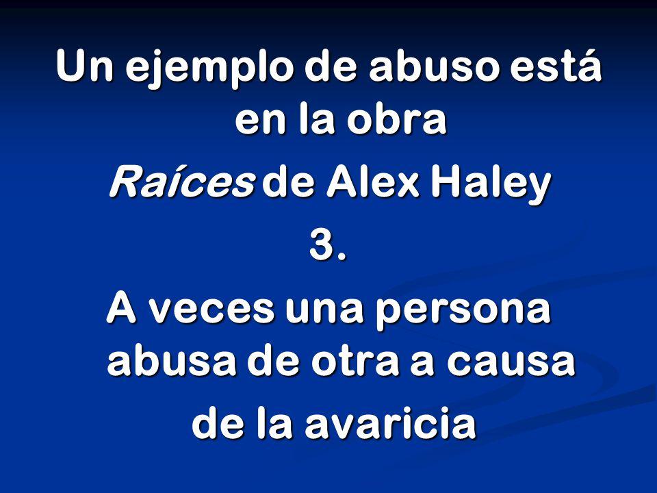 Un ejemplo de abuso está en la obra Raíces de Alex Haley 3.