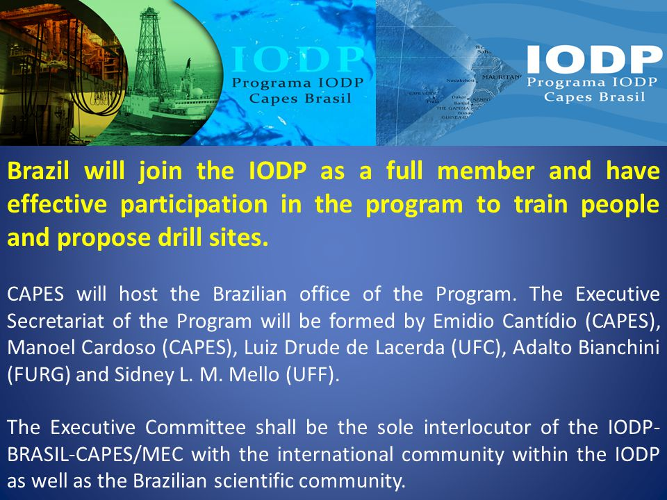 Brazil will join the IODP as a full member and have effective participation in the program to train people and propose drill sites.
