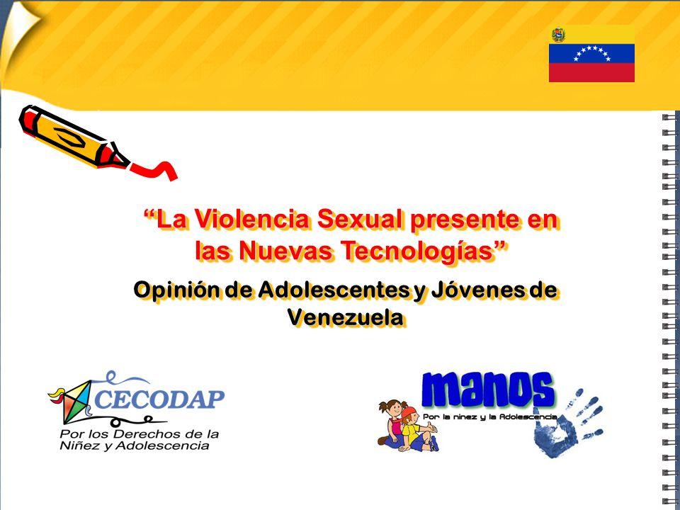 Opinión de Adolescentes y Jóvenes de Venezuela La Violencia Sexual presente en las Nuevas Tecnologías
