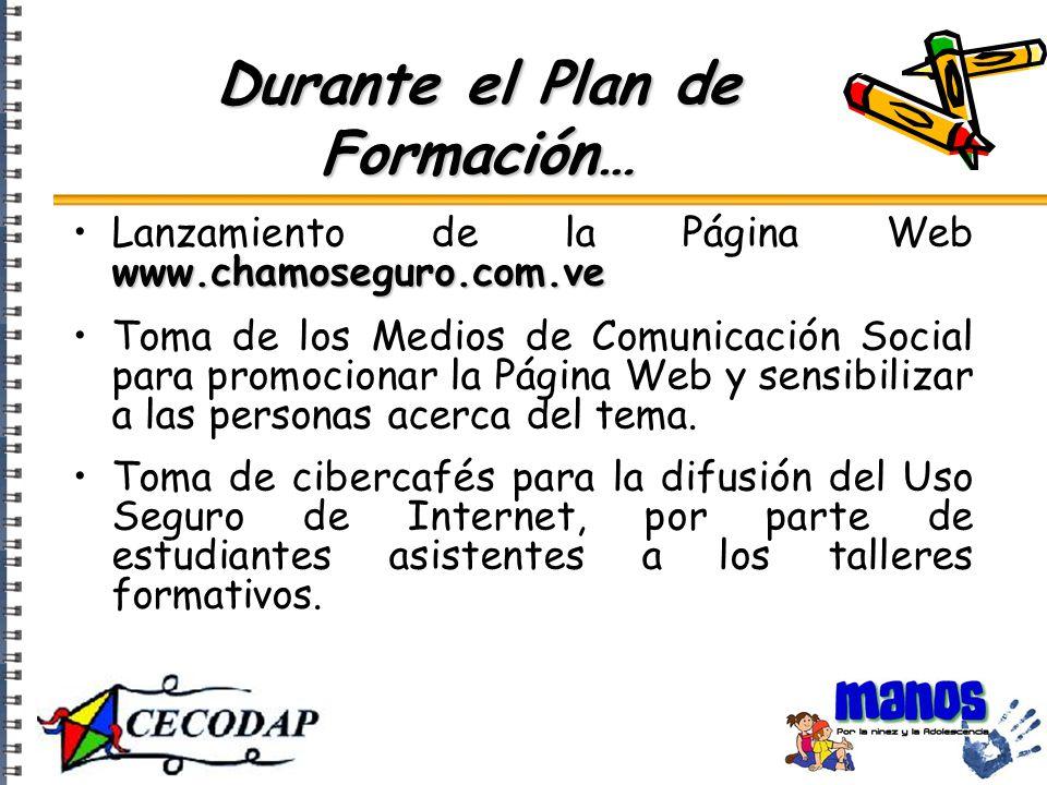 Durante el Plan de Formación… www.chamoseguro.com.veLanzamiento de la Página Web www.chamoseguro.com.ve Toma de los Medios de Comunicación Social para promocionar la Página Web y sensibilizar a las personas acerca del tema.