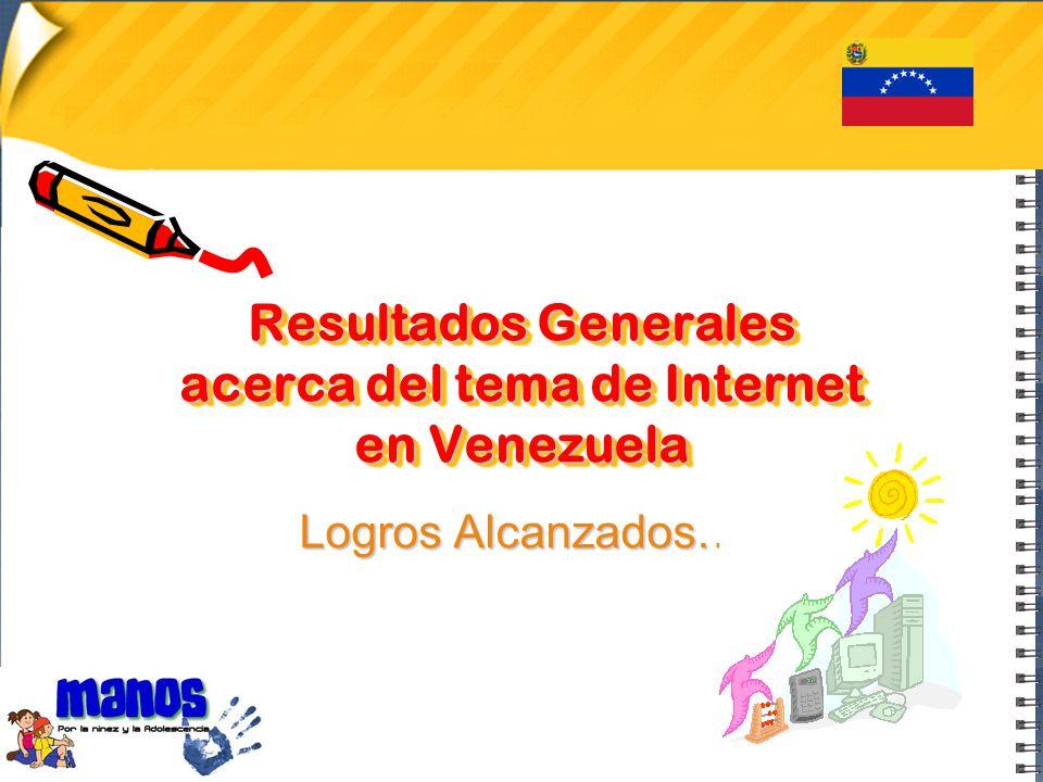 Resultados Generales acerca del tema de Internet en Venezuela Logros Alcanzados…