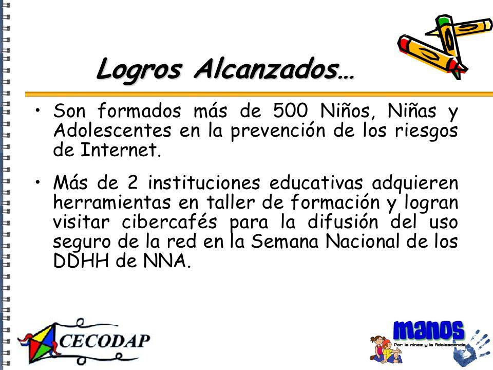 Logros Alcanzados… Son formados más de 500 Niños, Niñas y Adolescentes en la prevención de los riesgos de Internet.