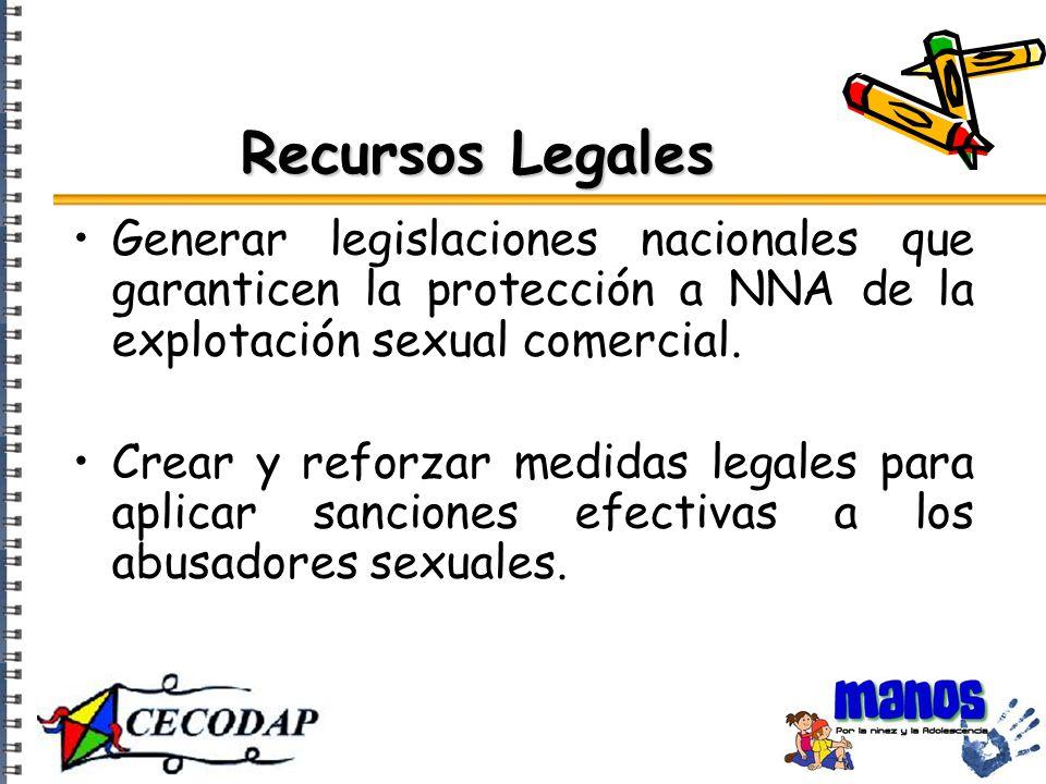 Recursos Legales Generar legislaciones nacionales que garanticen la protección a NNA de la explotación sexual comercial.