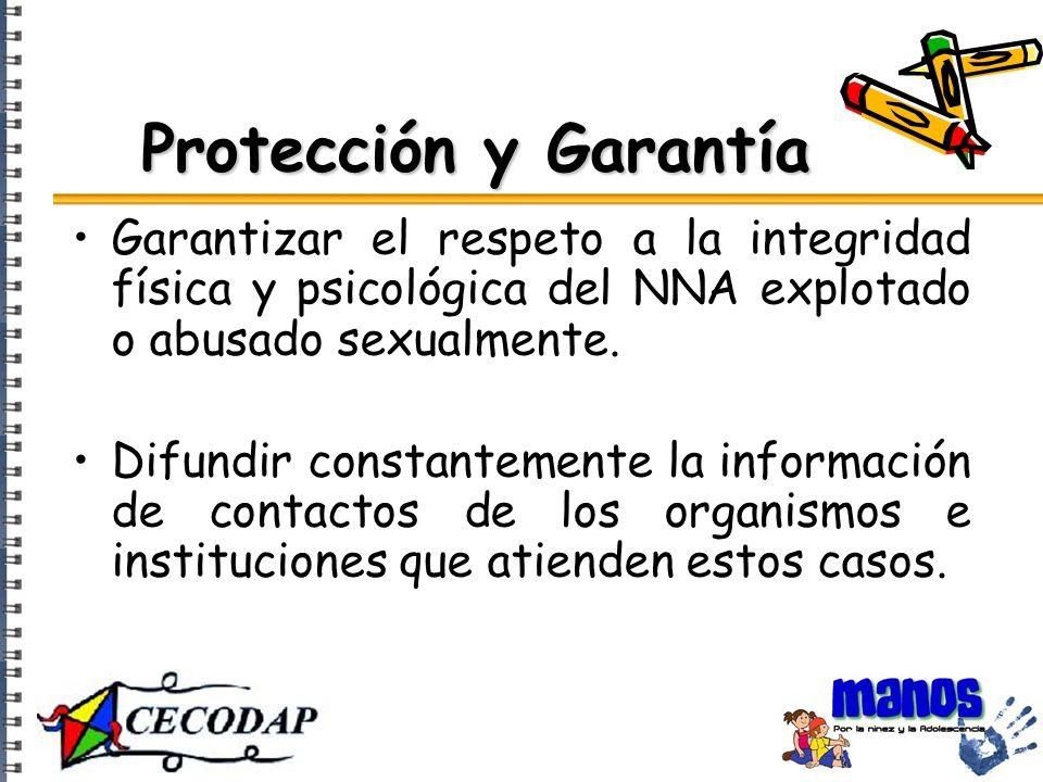 Protección y Garantía Garantizar el respeto a la integridad física y psicológica del NNA explotado o abusado sexualmente.