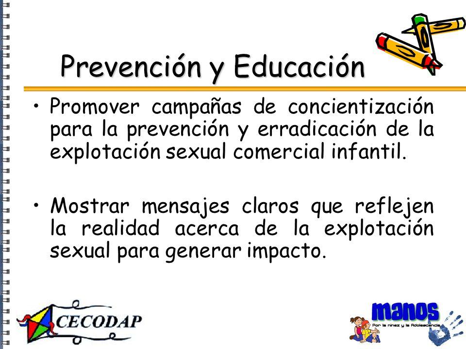 Prevención y Educación Promover campañas de concientización para la prevención y erradicación de la explotación sexual comercial infantil.