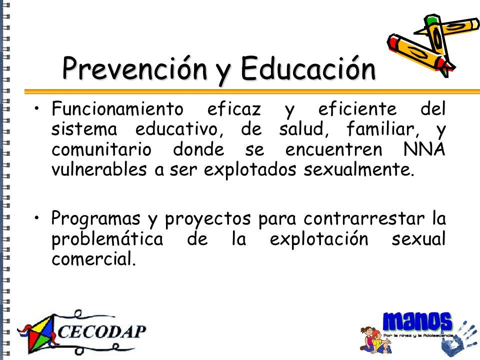 Prevención y Educación Funcionamiento eficaz y eficiente del sistema educativo, de salud, familiar, y comunitario donde se encuentren NNA vulnerables a ser explotados sexualmente.