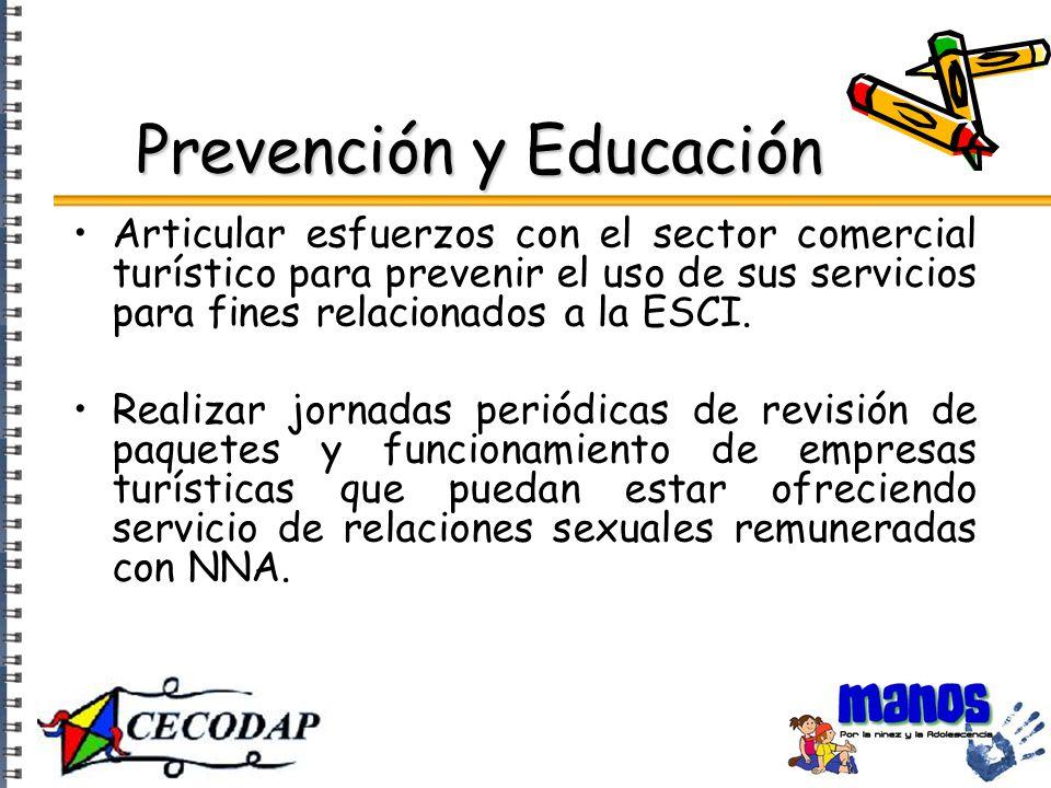 Prevención y Educación Articular esfuerzos con el sector comercial turístico para prevenir el uso de sus servicios para fines relacionados a la ESCI.