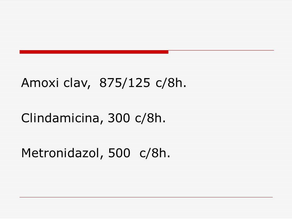 Amoxi clav, 875/125 c/8h. Clindamicina, 300 c/8h. Metronidazol, 500 c/8h.