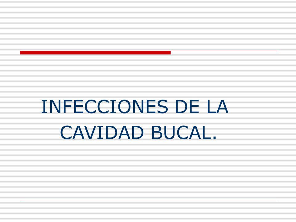 INFECCIONES DE LA CAVIDAD BUCAL.