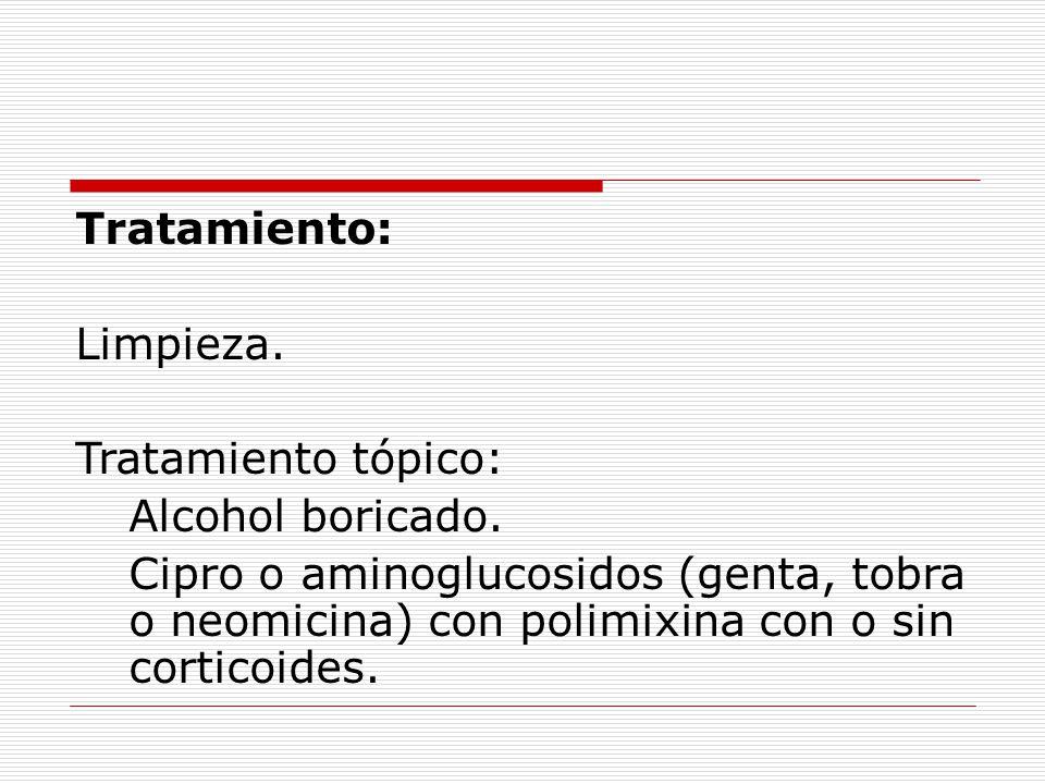 Tratamiento: Limpieza. Tratamiento tópico: Alcohol boricado.