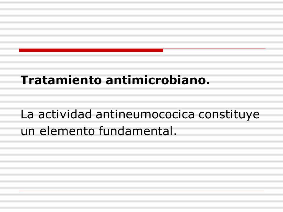 Tratamiento antimicrobiano. La actividad antineumococica constituye un elemento fundamental.