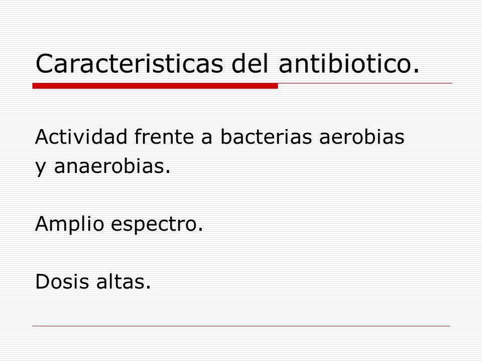 Caracteristicas del antibiotico. Actividad frente a bacterias aerobias y anaerobias.