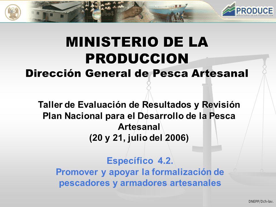 DNEPP/Dch-lav. MINISTERIO DE LA PRODUCCION Dirección General de Pesca Artesanal Taller de Evaluación de Resultados y Revisión Plan Nacional para el De