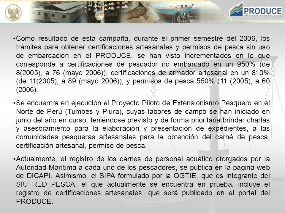 Como resultado de esta campaña, durante el primer semestre del 2006, los trámites para obtener certificaciones artesanales y permisos de pesca sin uso de embarcación en el PRODUCE, se han visto incrementados en lo que corresponde a certificaciones de pescador no embarcado en un 950% (de 8(2005), a 76 (mayo 2006)), certificaciones de armador artesanal en un 810% (de 11(2005), a 89 (mayo 2006)), y permisos de pesca 550% (11 (2005), a 60 (2006).