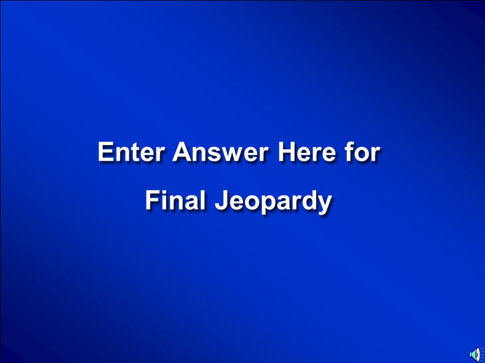 © Mark E. Damon - All Rights Reserved Scores Enter Category Final Jeopardy Question