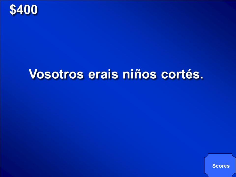 $400 Traduce: You (all-Spain) were polite children.
