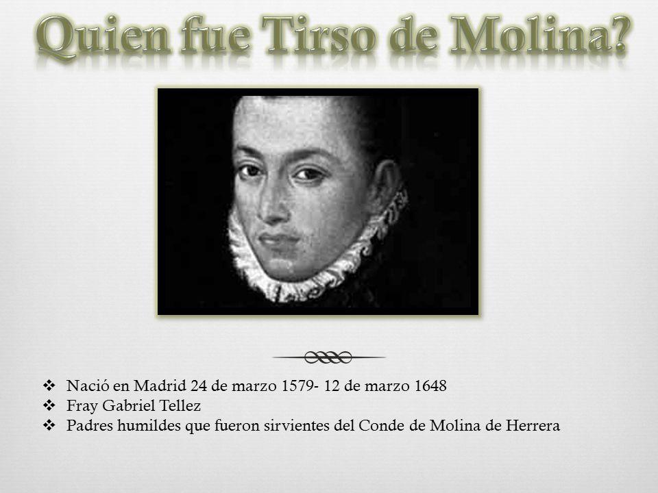  Nació en Madrid 24 de marzo 1579- 12 de marzo 1648  Fray Gabriel Tellez  Padres humildes que fueron sirvientes del Conde de Molina de Herrera