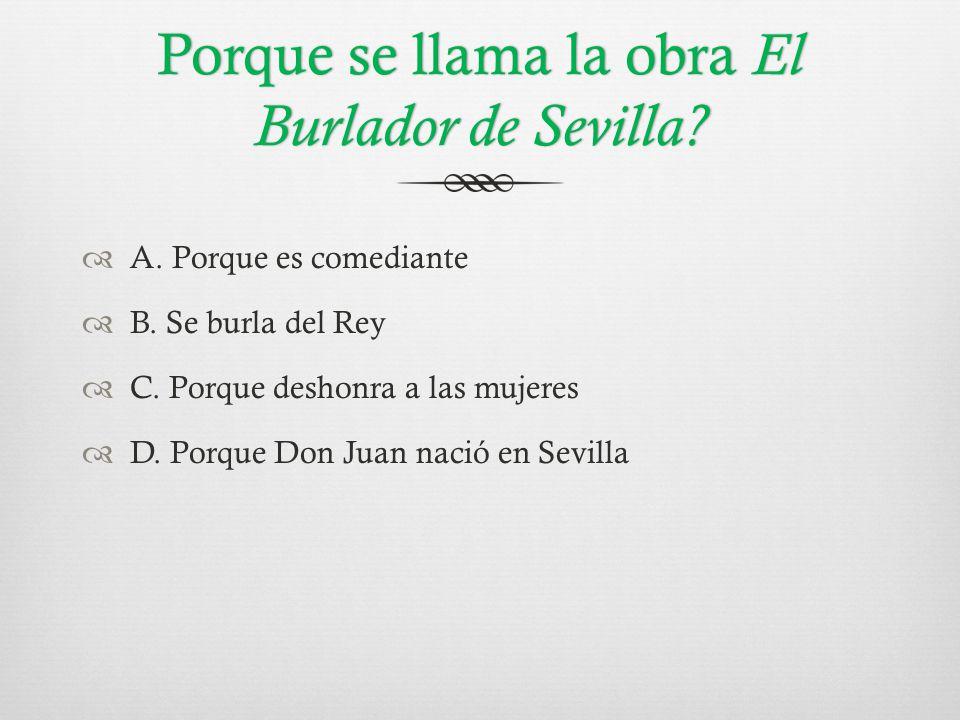 Porque se llama la obra El Burlador de Sevilla.  A.