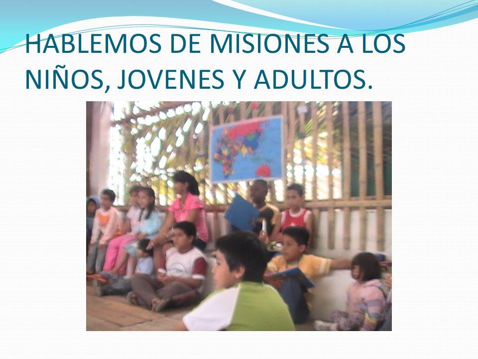 HABLEMOS DE MISIONES A LOS NIÑOS, JOVENES Y ADULTOS.
