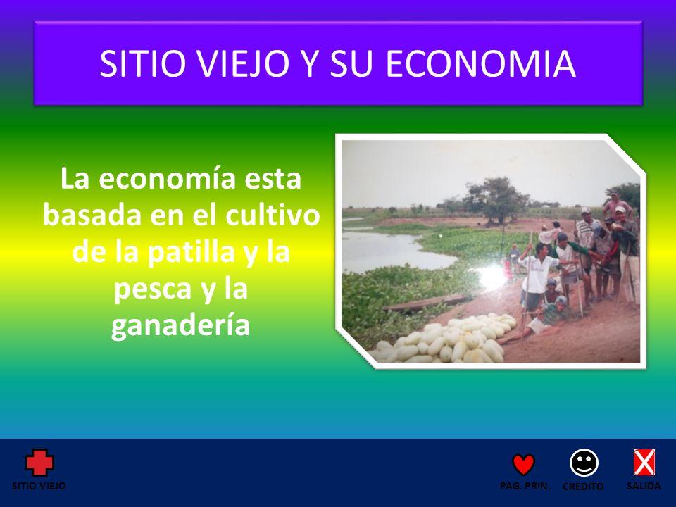 SITIO VIEJO Y SU ECONOMIA La economía esta basada en el cultivo de la patilla y la pesca y la ganadería SALIDA CREDITO PAG.