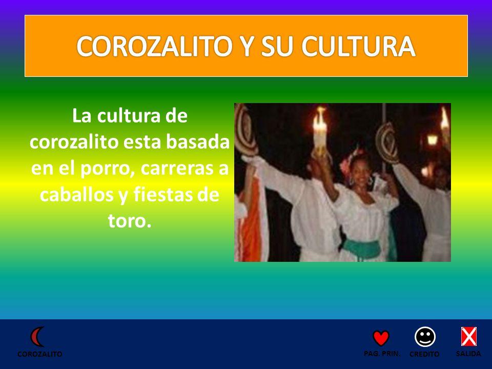 La cultura de corozalito esta basada en el porro, carreras a caballos y fiestas de toro.