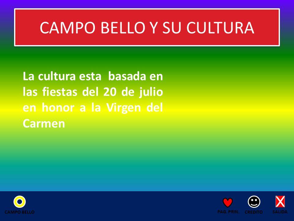 CAMPO BELLO Y SU CULTURA La cultura esta basada en las fiestas del 20 de julio en honor a la Virgen del Carmen SALIDA CREDITO PAG.