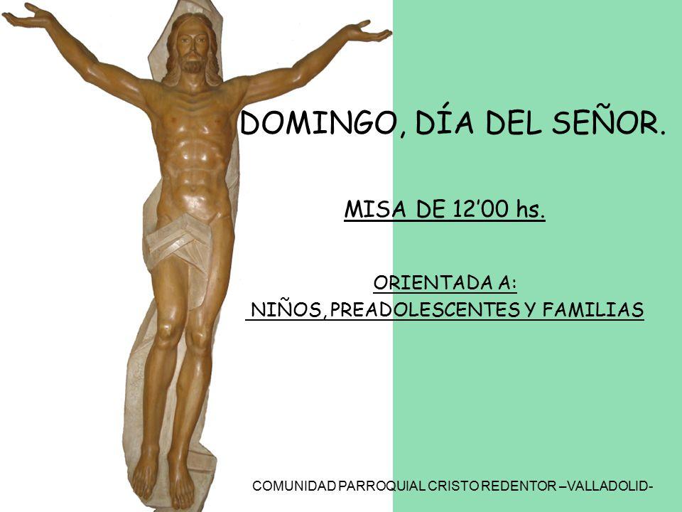COMUNIDAD PARROQUIAL CRISTO REDENTOR –VALLADOLID- DOMINGO, DÍA DEL SEÑOR.