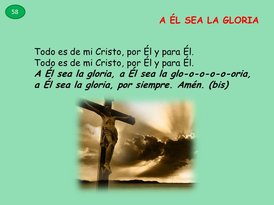 A ÉL SEA LA GLORIA Todo es de mi Cristo, por Él y para Él.