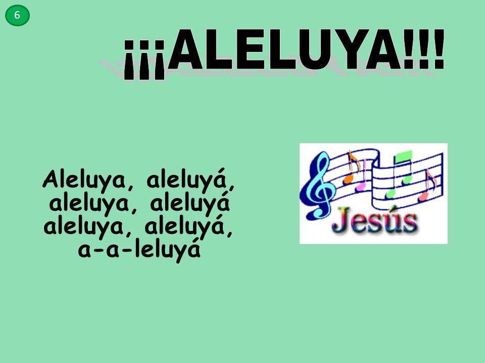 Aleluya, aleluyá, aleluya, aleluyá aleluya, aleluyá, a-a-leluyá 6