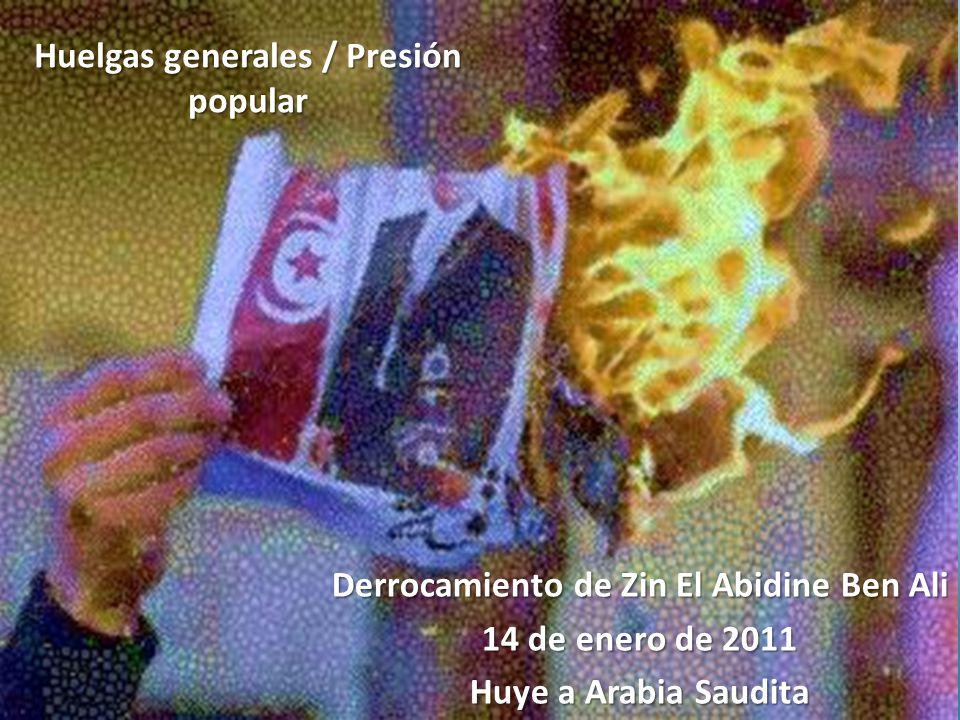Derrocamiento de Zin El Abidine Ben Ali 14 de enero de 2011 Huye a Arabia Saudita Huelgas generales / Presión popular