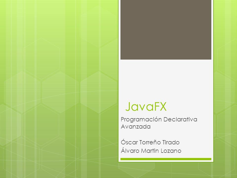 JavaFX Programación Declarativa Avanzada Óscar Torreño Tirado Álvaro Martin Lozano