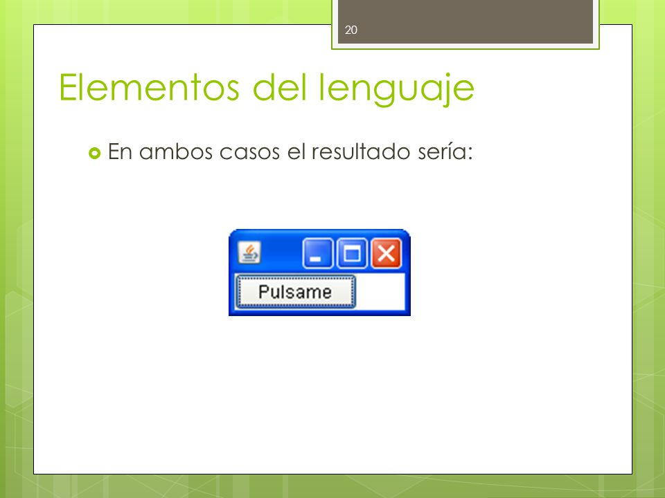 Elementos del lenguaje  En ambos casos el resultado sería: 20