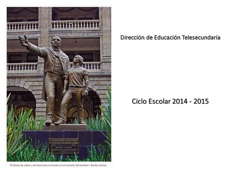 Dirección de Educación Telesecundaria Ciclo Escolar 2014 - 2015