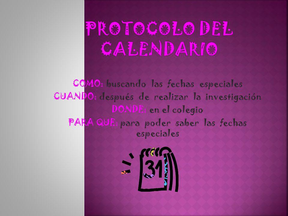 COMO: buscando las fechas especiales CUANDO: después de realizar la investigación DONDE: en el colegio PARA QUE: para poder saber las fechas especiales