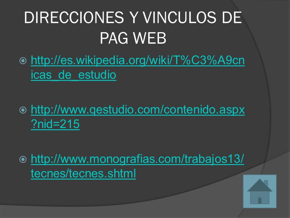 DIRECCIONES Y VINCULOS DE PAG WEB  http://es.wikipedia.org/wiki/T%C3%A9cn icas_de_estudio http://es.wikipedia.org/wiki/T%C3%A9cn icas_de_estudio  ht