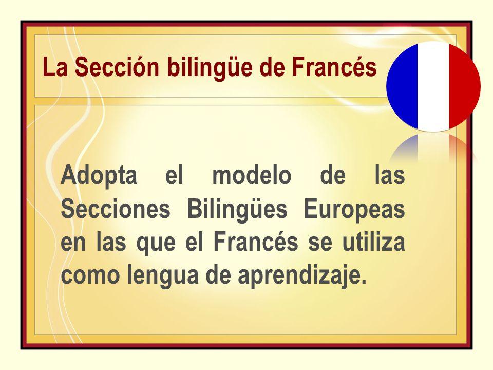 La Sección bilingüe de Francés Adopta el modelo de las Secciones Bilingües Europeas en las que el Francés se utiliza como lengua de aprendizaje.