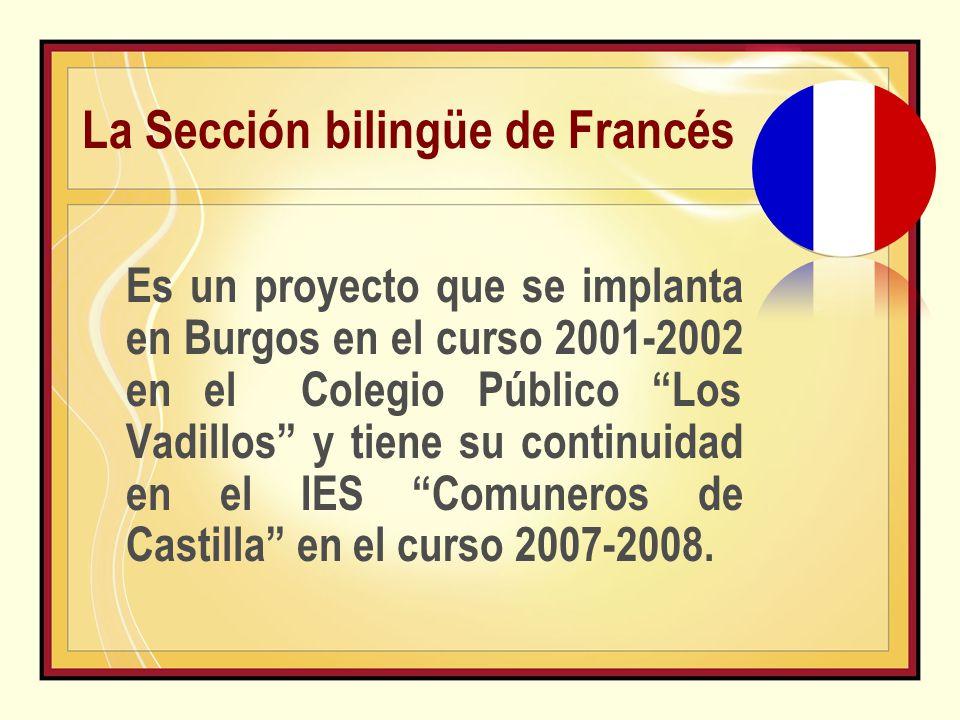 La Sección bilingüe de Francés Es un proyecto que se implanta en Burgos en el curso 2001-2002 en el Colegio Público Los Vadillos y tiene su continuidad en el IES Comuneros de Castilla en el curso 2007-2008.
