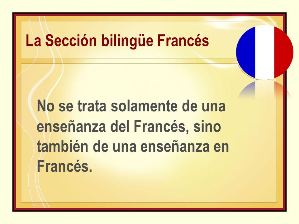 La Sección bilingüe Francés No se trata solamente de una enseñanza del Francés, sino también de una enseñanza en Francés.