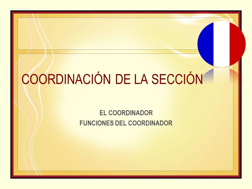 COORDINACIÓN DE LA SECCIÓN EL COORDINADOR FUNCIONES DEL COORDINADOR