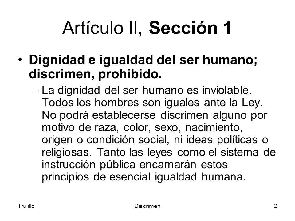 TrujilloDiscrimen2 Artículo II, Sección 1 Dignidad e igualdad del ser humano; discrimen, prohibido.