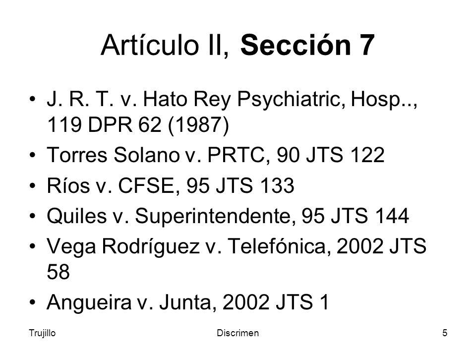 TrujilloDiscrimen5 Artículo II, Sección 7 J.R. T.
