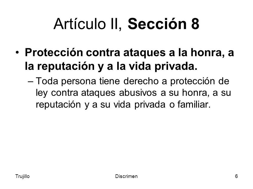 TrujilloDiscrimen6 Artículo II, Sección 8 Protección contra ataques a la honra, a la reputación y a la vida privada.